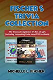 Fischer's Trivia Collection: The 3 Books Compilation Set For All Ages (Including Interesting Facts About US Presidents)