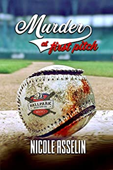 Murder at First Pitch: Ball Park Mysteries: Book 1 by [Nicole Asselin]