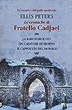 Le cronache di fratello Cadfael: La bara d'argento-Un cadavere di troppo-Il cappuccio del monaco (Vol. 1)