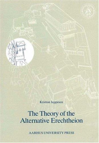 The Theory of the Alternative Erechtheion: Premises, Definition and Implications (ACTA JUTLANDICA)