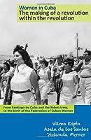 Women in Cuba:: The Making of a Revolution Within the Revolution (The Cuban Revolution in World Politics)
