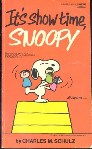 It's Show Time, Snoopy (Selected Cartoons From Speak Softly And Carry A Beagle, Volume 2)