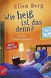 Wie heiß ist das denn?: (K)ein Liebes-Roman - Ellen Berg