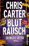 Blutrausch - Er muss töten: Thriller   Blut, blutiger, Chris Carter: Der nervenaufreibende Thriller vom Nummer-Eins-Bestsellerautor (Ein Hunter-und-Garcia-Thriller 9)