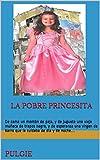 LA Pobre Princesita Pulgie La Pöbre Princesita: De cama un montón de paja, y de juguete una vieja muñeca de trapos negra, y de esperanza una virgen de barro que la cuidaba de día y de noche…