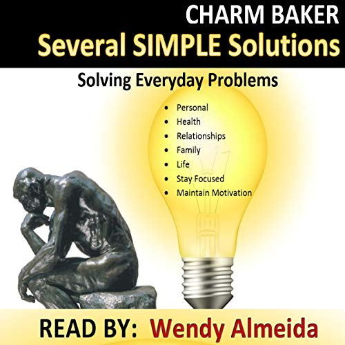 Several Simple Solutions (Solving Everyday Problems)                   By:                                                                                                                                 Charm Baker                               Narrated by:                                                                                                                                 Wendy Almeida                      Length: 2 hrs and 47 mins     Not rated yet     Overall 0.0