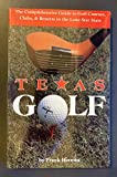 Texas Golf: The Comprehensive Guide to Golf Courses, Clubs, & Resorts in the Lone Star State