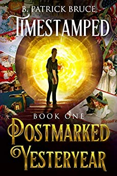TIMESTAMPED (Book One) Postmarked Yesteryear by [B. Patrick Bruce]