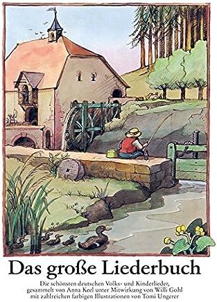 Das große Liederbuch 204 deutsche Volks und Kinderlieder it 156 bunten Bildern von Toi UngererAnne Diekmann,Tomi Ungerer,Willi Gohl