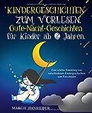 Kindergeschichten zum Vorlesen: Gute Nacht Geschichten für Kinder ab 2 Jahren. Eine schöne Sammlung von verschiedenen Kindergeschichten zum Einschlafen - Margie Hanrieder