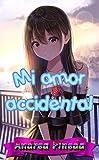 Mi amor accidental (Spanish Edition)
