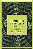 REMEDIOS NATURALES El poder de lo natural: Descubre Los Mejores Remedios Naturales Para Curar!! LA Mejor GUIA Natural...
