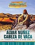 Álvar Núñez Cabeza de Vaca: Explorador del Suroeste de Estados Unidos (Explorer of the American Southwest) (Nuestras voces: personajes hispanos y ... and Latino Figures of American History)