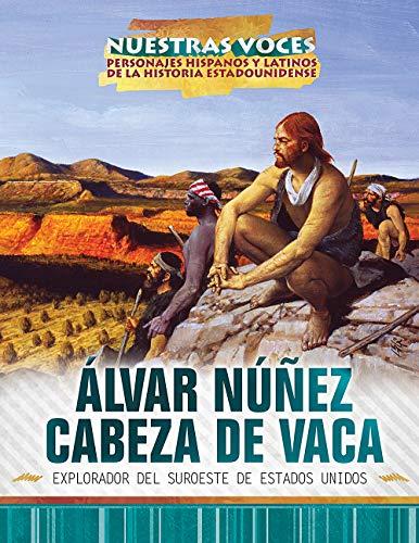 Alvar Nunez Cabeza de Vaca: explorador del suroeste de Estados Unidos (Explorer of the American Southwest) (Nuestras voces: personajes hispanos y ... of American History)) (Spanish Edition)
