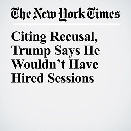 Citing Recusal, Trump Says He Wouldn't Have Hired Sessions copertina