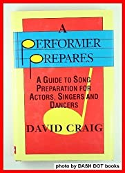 A Performer Prepares: A Guide to Song Preparation for Actors, Singers and Dancers
