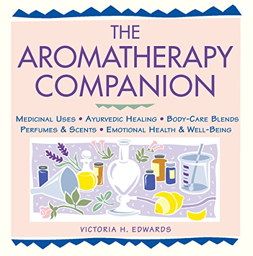 The Aromatherapy Companion: Medicinal Uses/Ayurvedic Healing/Body-Care Blends/Perfumes & Scents/Emotional Health & Well-Being (Herbal Body) (English Edition)