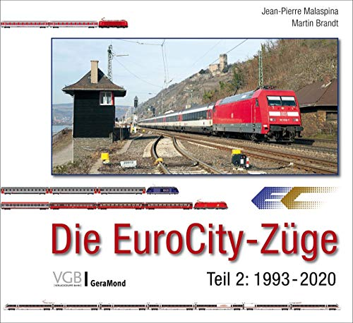 Die EuroCity-Züge. Teil 2: 1993 bis 2020. Bekannte Eisenbahnfotografen aus ganz Europa. Mit 150 farbigen Zugbildungsskizzen.