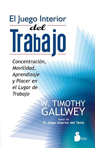 JUEGO INTERIOR DEL TRABAJO, EL: CONCENTRACION, MOVILIDAD, APRENDIZAJE Y PLACER EN LUGAR DE TRABAJO (2012)