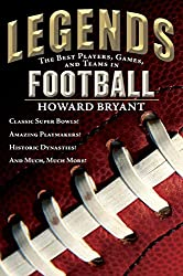 Image: Legends: The Best Players, Games, and Teams in Football: Classic Super Bowls! Amazing Playmakers! Historic Dynasties! And Much, Much More! | Kindle Edition| by Howard Bryant (Author). Publisher: Philomel Books (September 8, 2015)