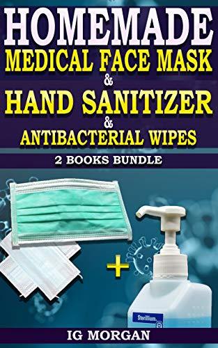HOMEMADE MEDICAL FACE MASK & HAND SANITIZER & ANTIBACTERIAL WIPES: 2 BOOKS BUNDLE
