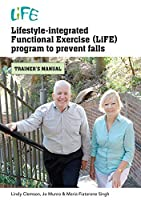 Lifestyle-Integrated Functional Exercise (LiFE) Program to Prevent Falls: Trainers Manual