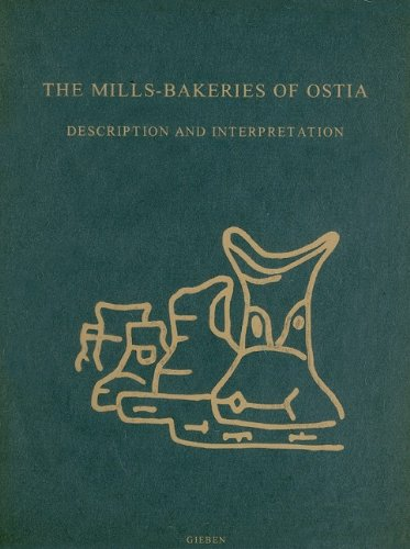The Mills-Bakeries of Ostia: Description and Interpretation (Dutch Monographs on Ancient History and Archaeology, 21)
