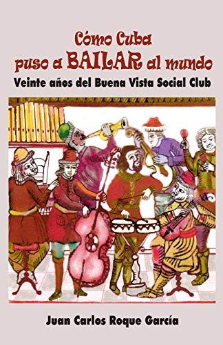 Cómo Cuba puso a bailar al mundo: Veinte años del Buena Vista Social Club