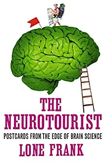 The Neurotourist: Postcards from the Edge of Brain Science by [Lone Frank]