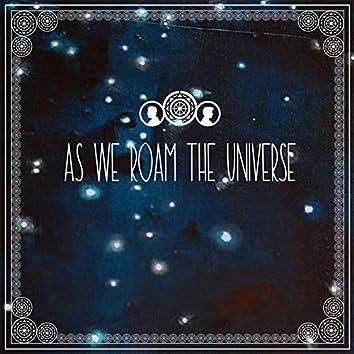 As We Roam the Universe