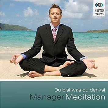 Manager Meditation - Du bist was du denkst (Positive Gedanken aktivieren für mehr Erfolg, Zufriedenheit & Glück)