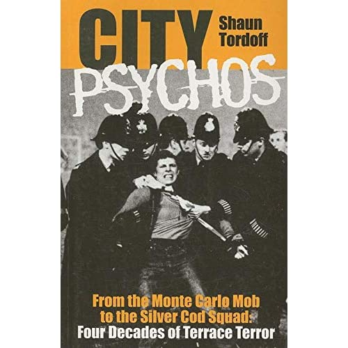 City Psychos: From the Monte Carlo Mob to the Silver Cod Squad: Four Decades of Terrace Terror