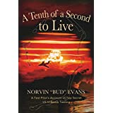 A Tenth of a Second to Live: A Test Pilot's Account of Top Secret US H-Bomb Testing (English Edition)