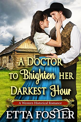 A Doctor to Brighten Her Darkest Hour: A Historical Western Romance Novel