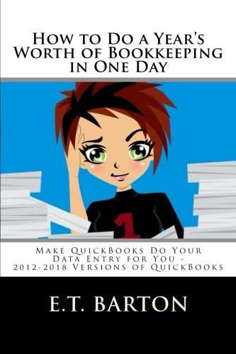 How to Do a Year's Worth of Bookkeeping in One Day:: Make QuickBooks Do Your Data Entry for You (Volume 2)