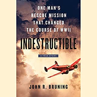Indestructible     One Man's Rescue Mission That Changed the Course of WWII              By:                                                                                                                                 John R. Bruning                               Narrated by:                                                                                                                                 Brian Troxell                      Length: 17 hrs and 49 mins     689 ratings     Overall 4.7