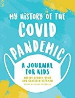 My History of the Covid Pandemic: A Journal for Kids