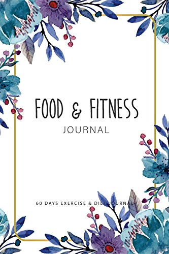 Food and Fitness Journal: 60 Days Diet Food Journal Daily Weight Loss Planner, Meal and Exercise Notebook, Activity Tracker Water, Sleep, Fitness ... DAYS Food Journal and Fitness Diary, Band 4)