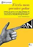 J'écris mon premier polar: Guide pratique (French Edition)