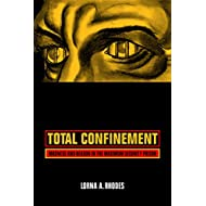 Total Confinement: Madness and Reason in the Maximum Security Prison (Volume 7) (California Series in Public Anthropology)