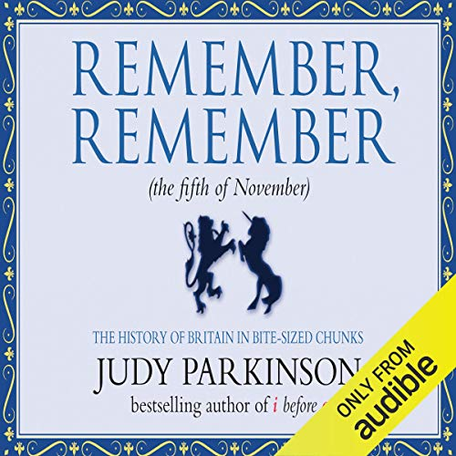 Remember, Remember (the Fifth of November)     The History of Britain in Bite-Sized Chunks              De :                                                                                                                                 Judy Parkinson                               Lu par :                                                                                                                                 Clive Mantle                      Durée : 4 h et 52 min     Pas de notations     Global 0,0
