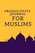 Productivity Journal for Muslims: Guide DAILY Prayer l Quran - HADITH - DUA -Dhikr l Self Reflection l Stay Organized and ...