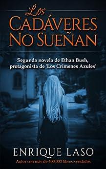LOS CADÁVERES NO SUEÑAN: La segunda novela policíaca del agente del FBI (Ethan Bush nº 2) de [Enrique Laso]