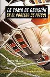 La toma de decisión en el portero de Fútbol: Concepto y 50 tareas para su entrenamiento
