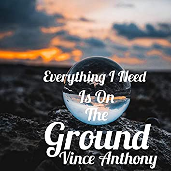 Everything I Need Is On The Ground
