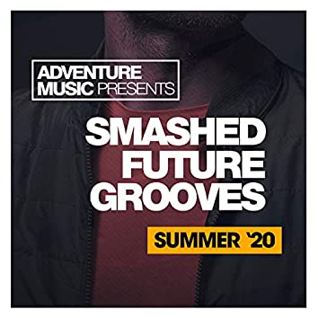 Smashed Future Grooves (Summer '20)