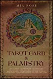 Tarot Card & Palmistry: The 72 Hour Crash Course and Absolute Beginner's Guide to Tarot Card Reading & Palm Reading For Beginners On How To Read Your Palms And Start Fortune Telling Like A Pro