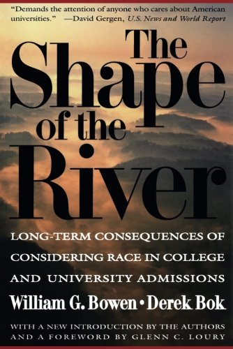 The Shape of the River: Long-Term Consequences of Considering Race in College and University Admissions: 96 (The William G. Bowen Series, 30)