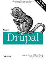 Using Drupal: Choosing and Configuring Modules to Build Dynamic Websites