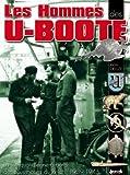 Les hommes des U-Boote - La vie quotidienne à bord des sous-marins du IIIème Reich